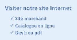 Visitez notre site Internet : Site marchant, Catalogue en ligne, Devis en pdf