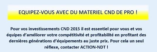 Pour vos investissements CND 2015 il est essentiel pour vous et vos équipes d'améliorer votre compétitivité et profitabilité en profitant des dernières générations d'équipements au juste prix. Pour cela un seul réflexe, contacter ACTION-NDT !