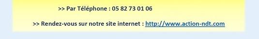 >> Par Téléphone : 05 82 73 01 06, >> Rendez-vous sur notre site internet : http://www.action-ndt.com